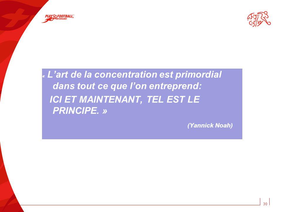 ICI ET MAINTENANT, TEL EST LE PRINCIPE. » (Yannick Noah)