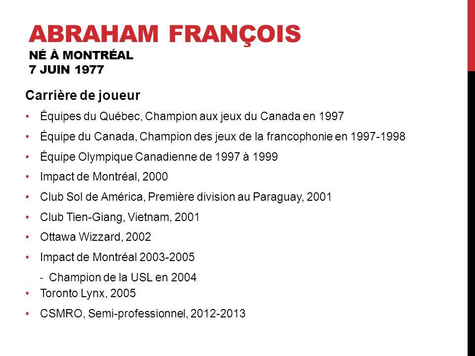 Abraham François Né à Montréal 7 juin 1977