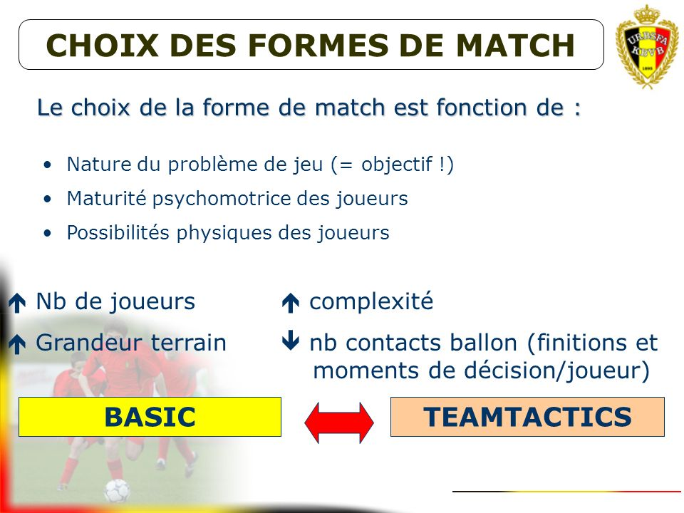 Le choix de la forme de match est fonction de :