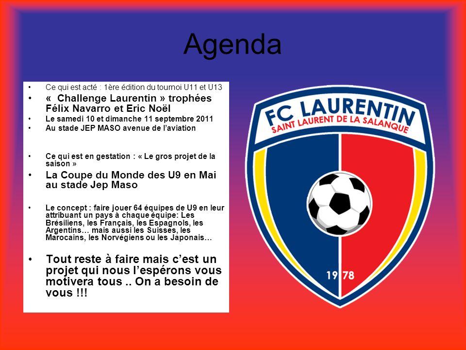 Agenda Ce qui est acté : 1ère édition du tournoi U11 et U13. « Challenge Laurentin » trophées Félix Navarro et Eric Noël.
