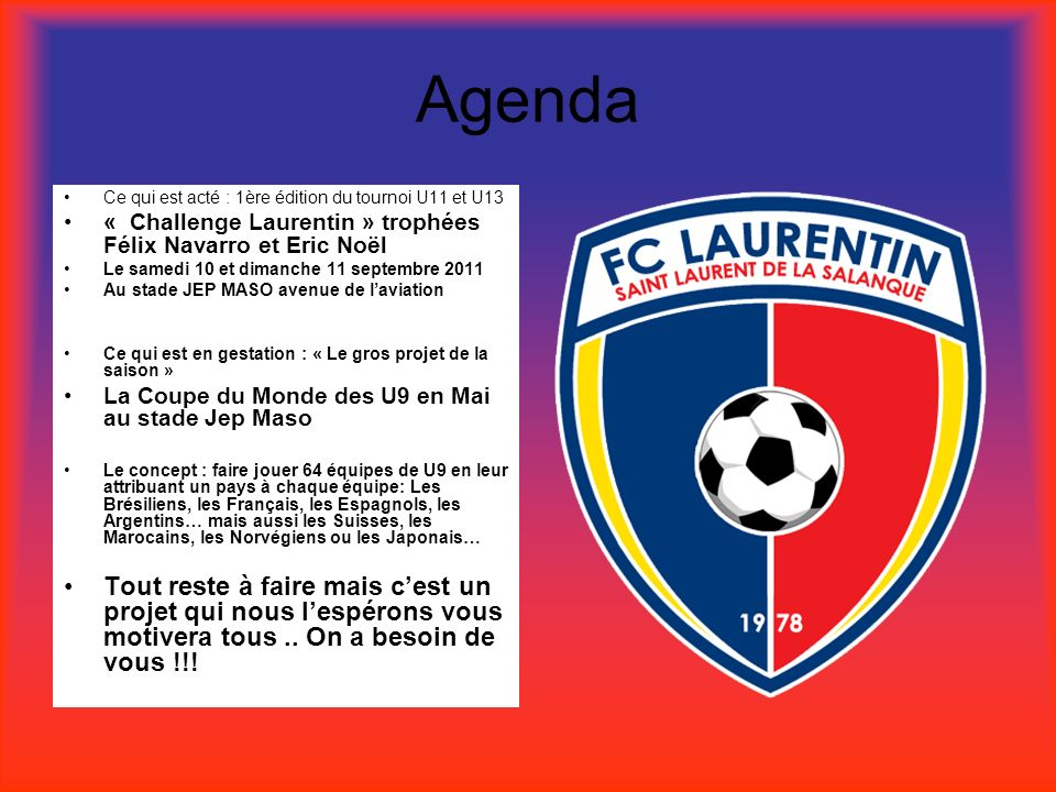 AgendaCe qui est acté : 1ère édition du tournoi U11 et U13. « Challenge Laurentin » trophées Félix Navarro et Eric Noël.