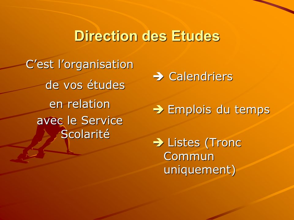 Direction des Etudes C'est l'organisation de vos études  Calendriers