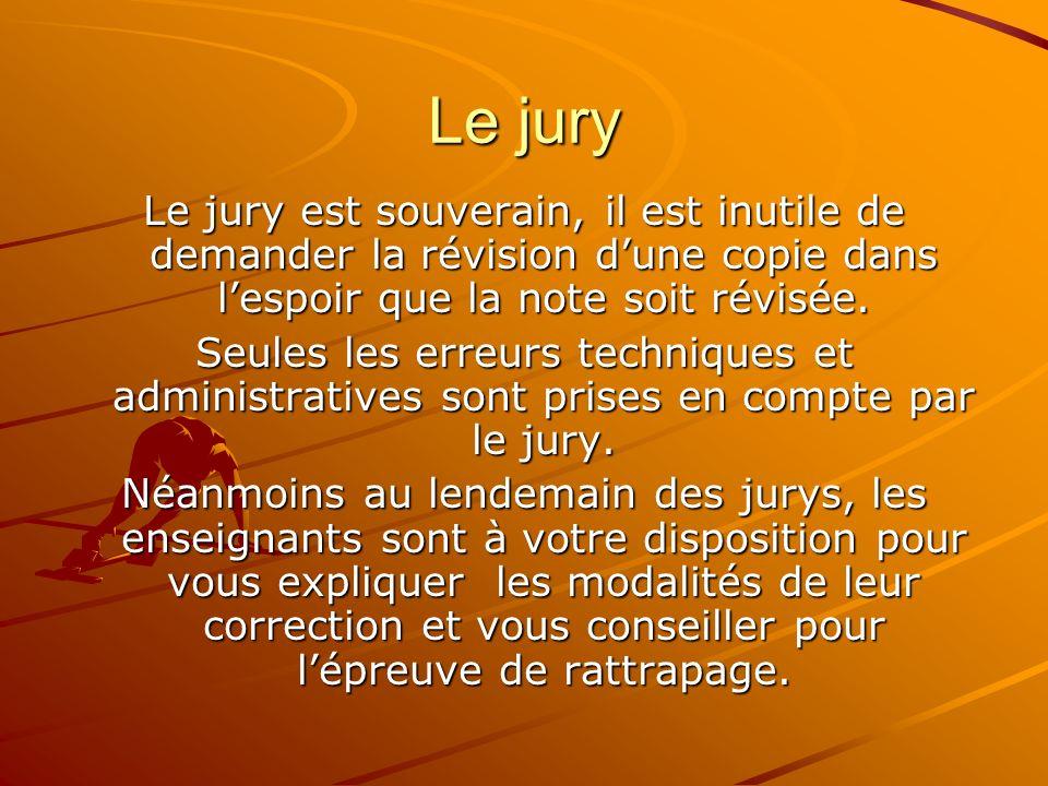 Le jury Le jury est souverain, il est inutile de demander la révision d'une copie dans l'espoir que la note soit révisée.