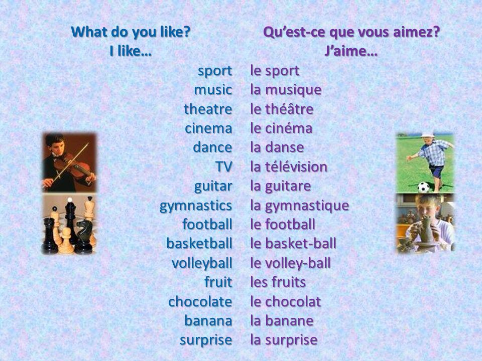 What do you like I like… sport. music. theatre. cinema. dance. TV. guitar. gymnastics. football.