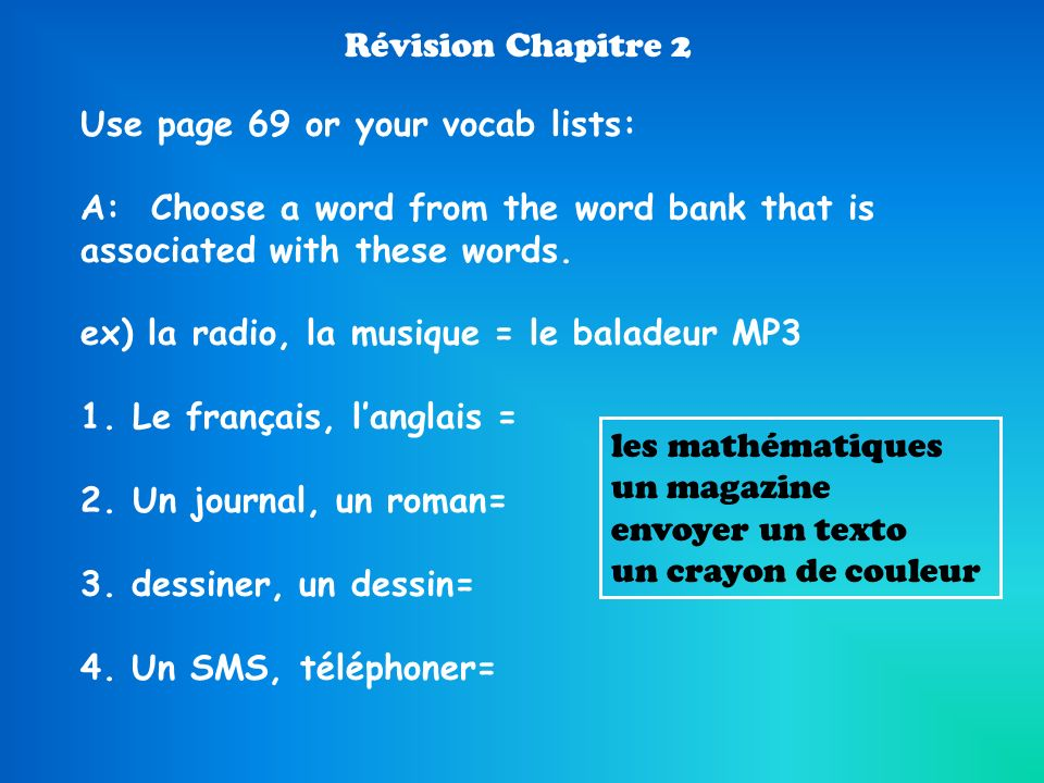 Révision Chapitre 2 Use page 69 or your vocab lists: A: Choose a word from the word bank that is associated with these words.