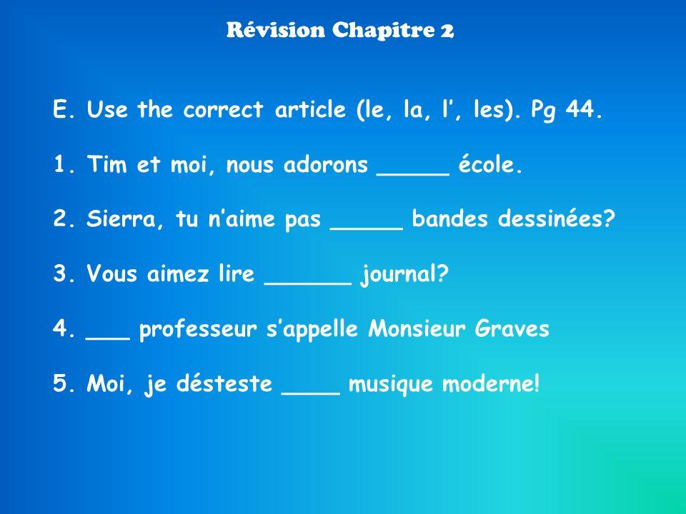 Révision Chapitre 2 E. Use the correct article (le, la, l', les). Pg 44. Tim et moi, nous adorons _____ école.
