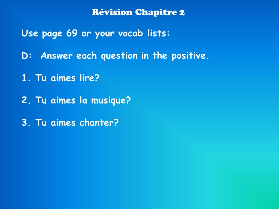 Révision Chapitre 2 Use page 69 or your vocab lists: D: Answer each question in the positive. Tu aimes lire