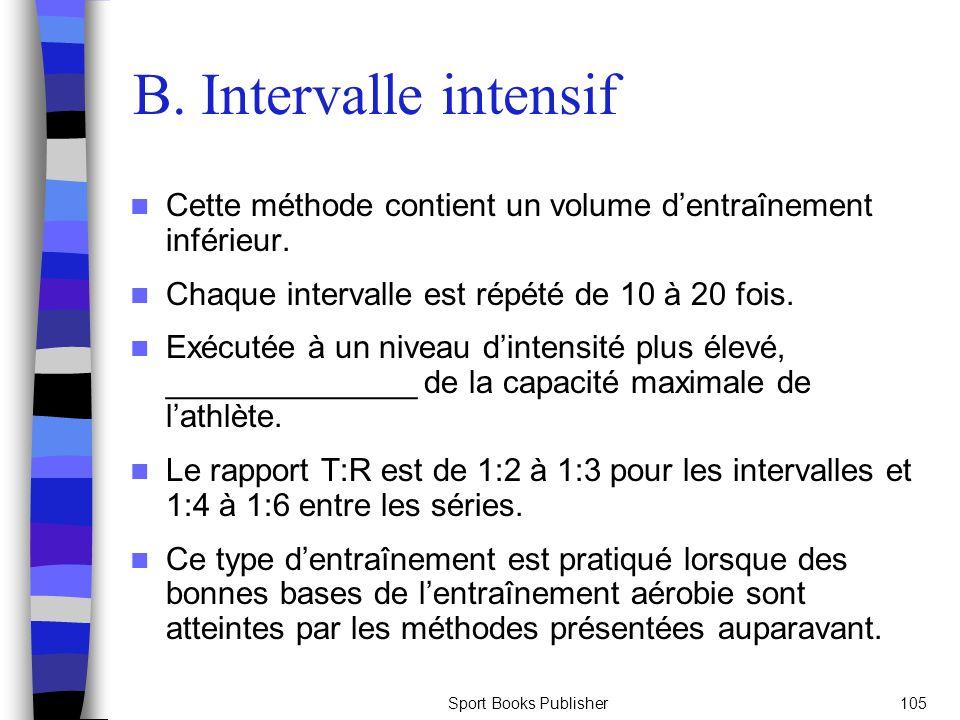 B. Intervalle intensif Cette méthode contient un volume d'entraînement inférieur. Chaque intervalle est répété de 10 à 20 fois.