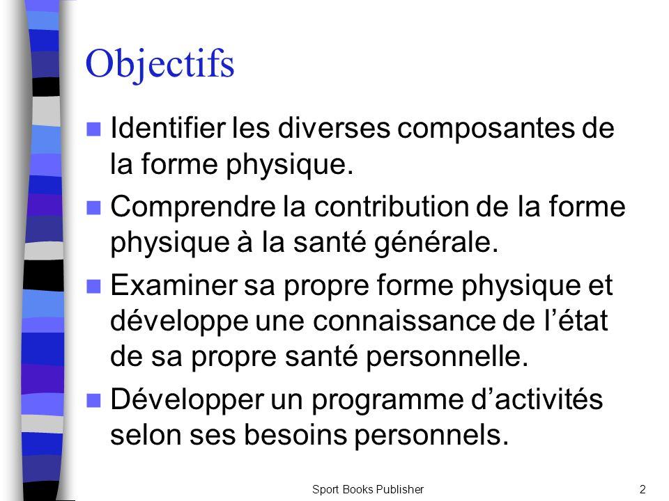 Objectifs Identifier les diverses composantes de la forme physique.