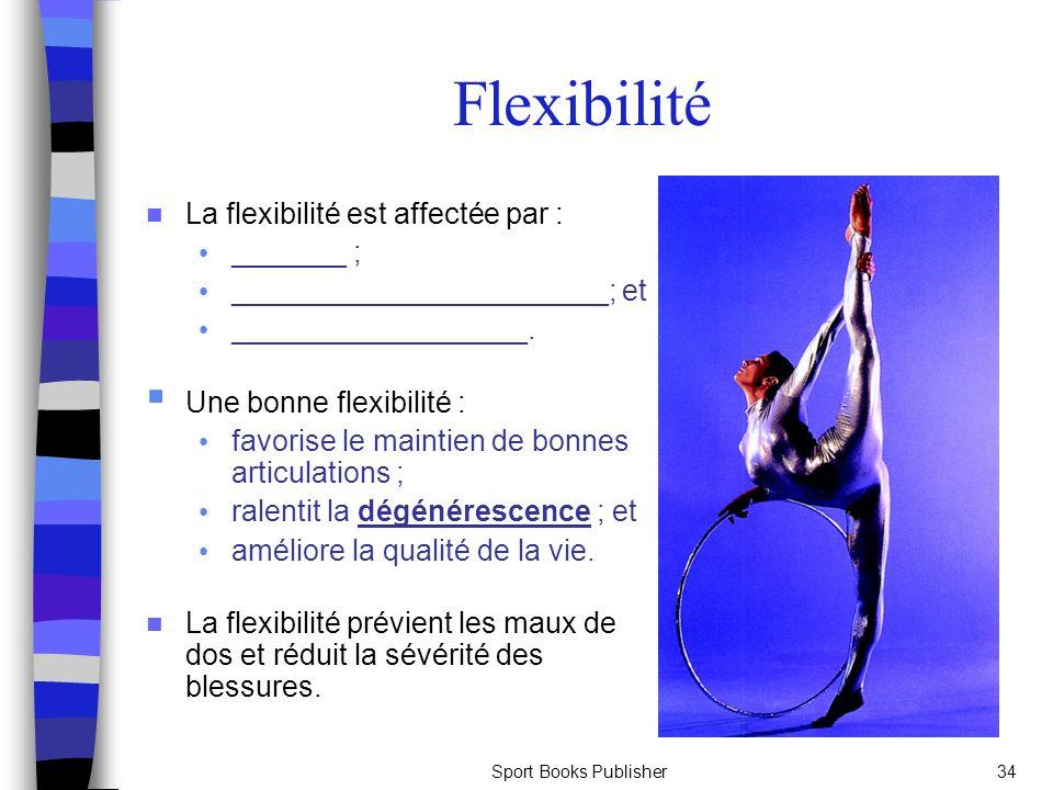 Flexibilité La flexibilité est affectée par : _______ ;