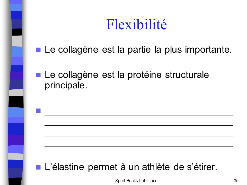 Flexibilité Le collagène est la partie la plus importante.
