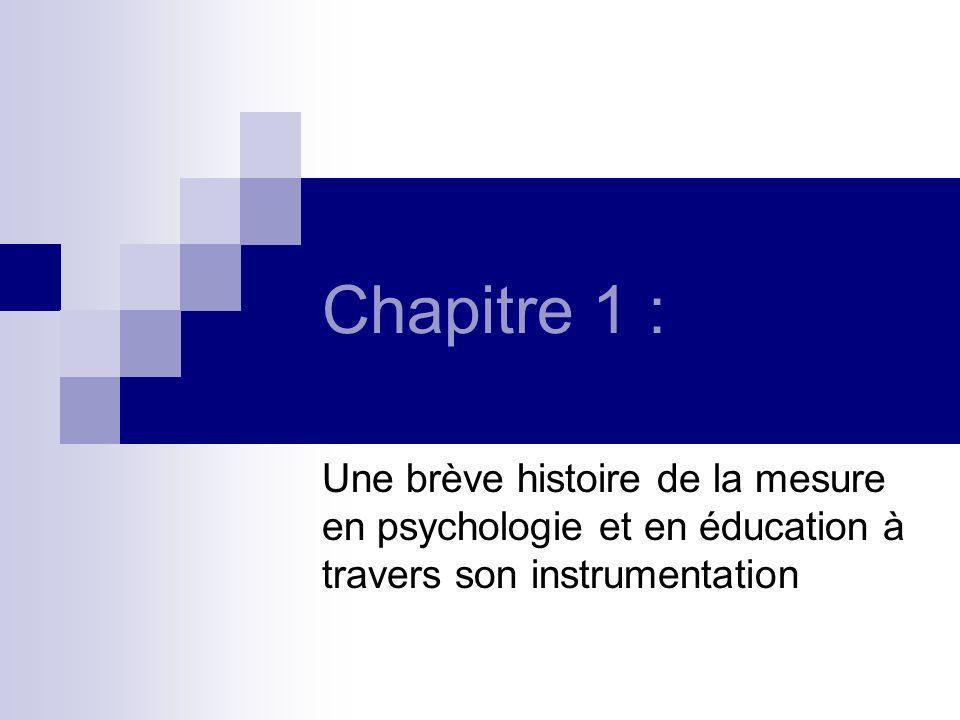 Chapitre 1 : Une brève histoire de la mesure en psychologie et en éducation à travers son instrumentation.