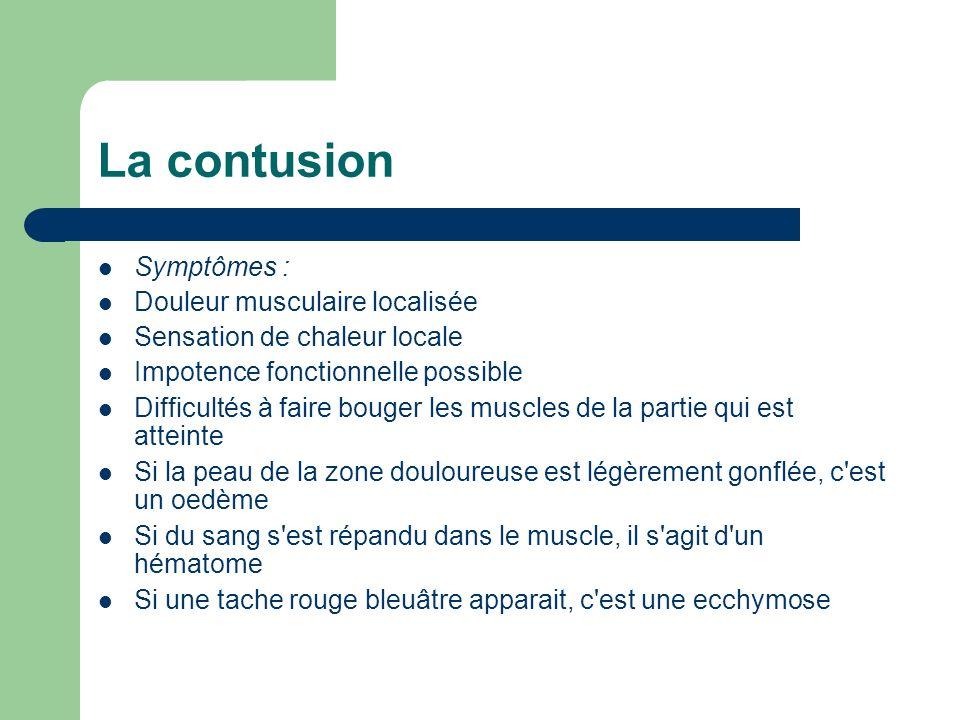 La contusion Symptômes : Douleur musculaire localisée