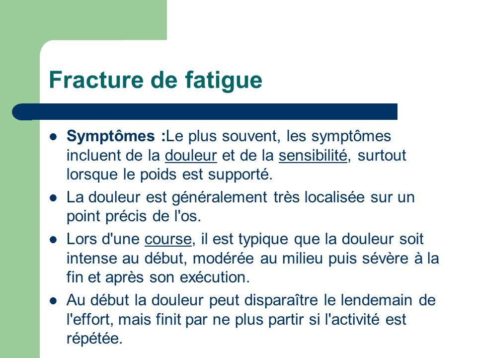 Fracture de fatigue Symptômes :Le plus souvent, les symptômes incluent de la douleur et de la sensibilité, surtout lorsque le poids est supporté.