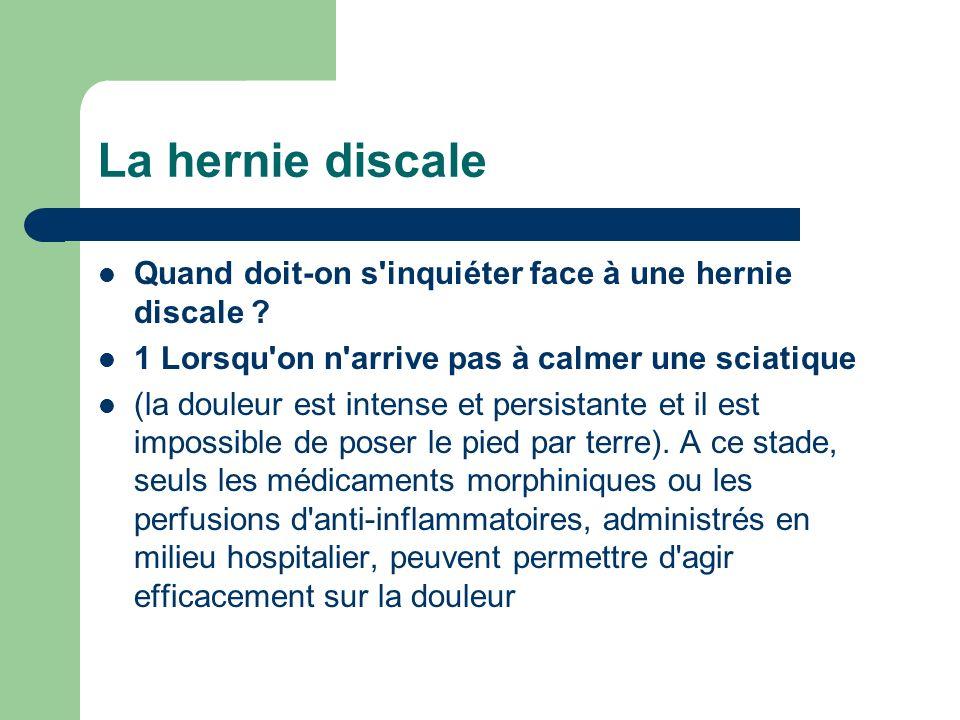 La hernie discale Quand doit-on s inquiéter face à une hernie discale 1 Lorsqu on n arrive pas à calmer une sciatique.