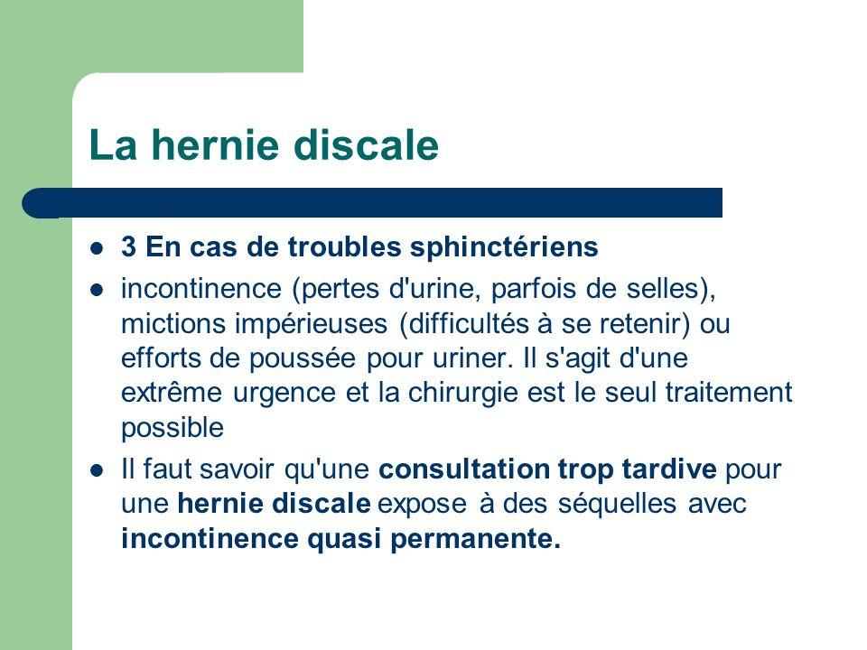 La hernie discale 3 En cas de troubles sphinctériens
