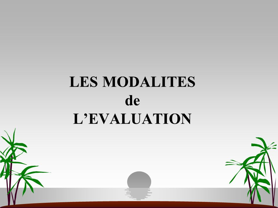 LES MODALITES de L'EVALUATION