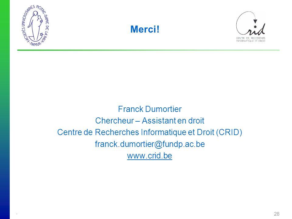 Merci! Franck Dumortier Chercheur – Assistant en droit