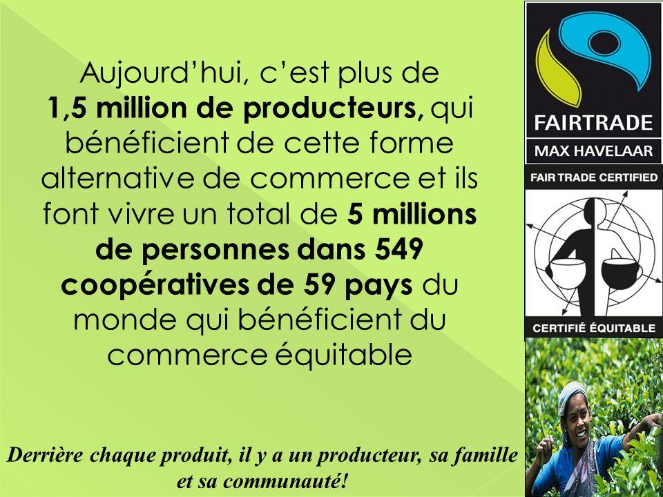 Aujourd'hui, c'est plus de 1,5 million de producteurs, qui bénéficient de cette forme alternative de commerce et ils font vivre un total de 5 millions de personnes dans 549 coopératives de 59 pays du monde qui bénéficient du commerce équitable
