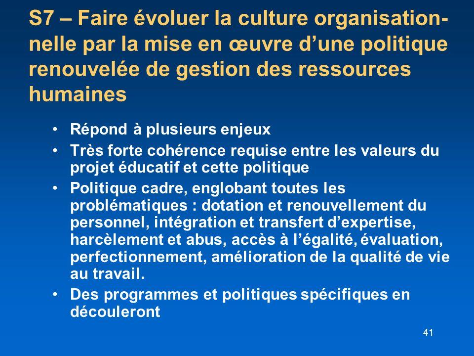 S7 – Faire évoluer la culture organisation-nelle par la mise en œuvre d'une politique renouvelée de gestion des ressources humaines