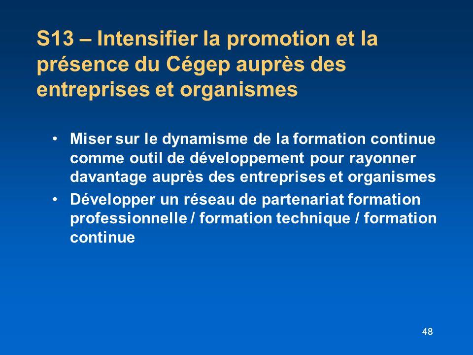 S13 – Intensifier la promotion et la présence du Cégep auprès des entreprises et organismes