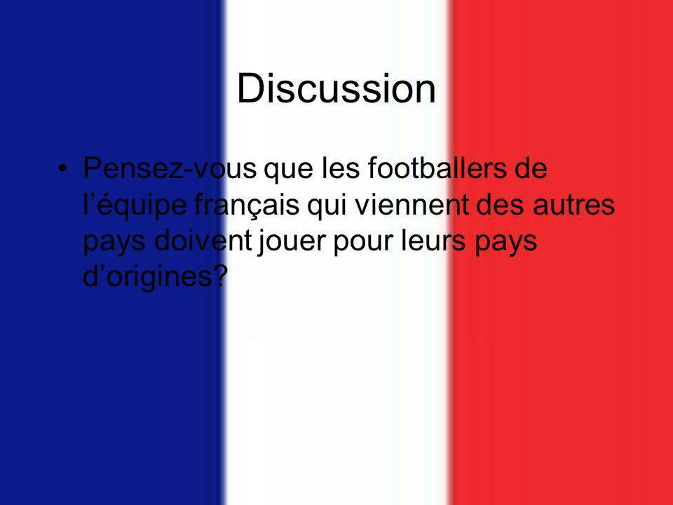 Discussion Pensez-vous que les footballers de l'équipe français qui viennent des autres pays doivent jouer pour leurs pays d'origines
