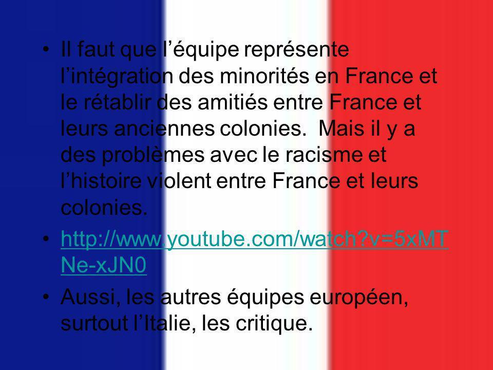 Il faut que l'équipe représente l'intégration des minorités en France et le rétablir des amitiés entre France et leurs anciennes colonies. Mais il y a des problèmes avec le racisme et l'histoire violent entre France et leurs colonies.