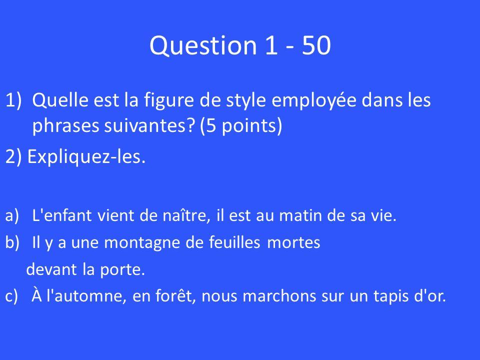 Question 1 - 50 Quelle est la figure de style employée dans les phrases suivantes (5 points) 2) Expliquez-les.