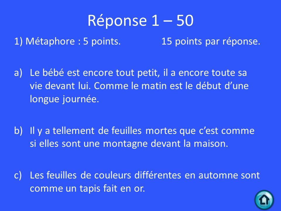 Réponse 1 – 50 1) Métaphore : 5 points. 15 points par réponse.