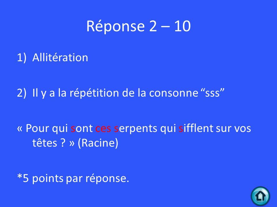 Réponse 2 – 10 Allitération Il y a la répétition de la consonne sss