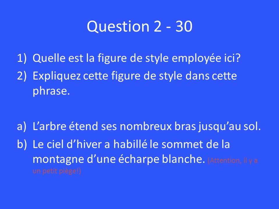 Question 2 - 30 Quelle est la figure de style employée ici