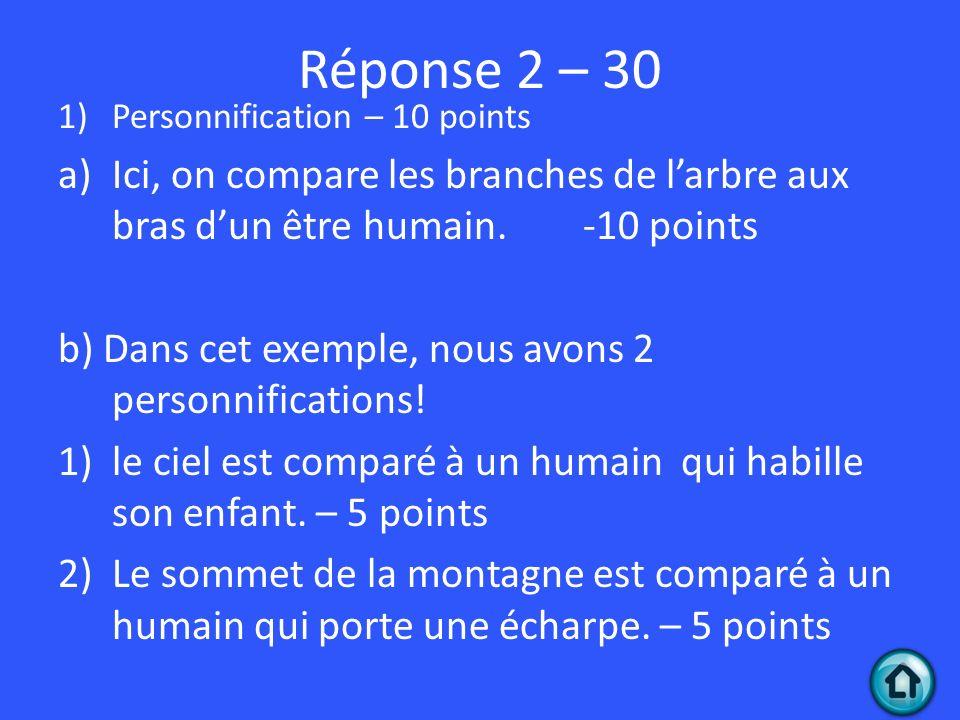 Réponse 2 – 30 Personnification – 10 points. Ici, on compare les branches de l'arbre aux bras d'un être humain. -10 points.