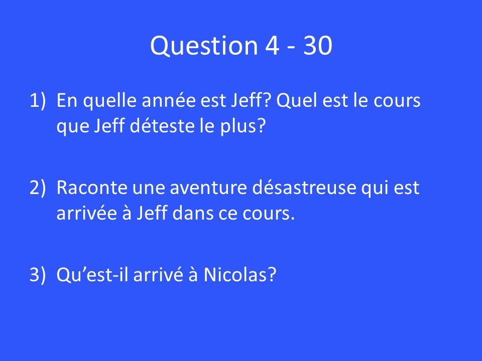 Question 4 - 30 En quelle année est Jeff Quel est le cours que Jeff déteste le plus