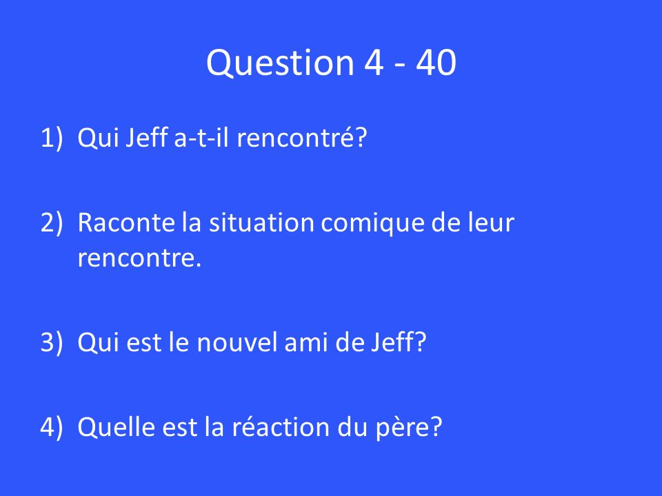 Question 4 - 40 Qui Jeff a-t-il rencontré