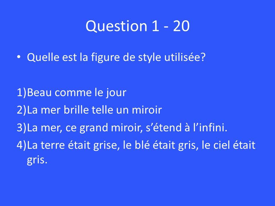 Question 1 - 20 Quelle est la figure de style utilisée