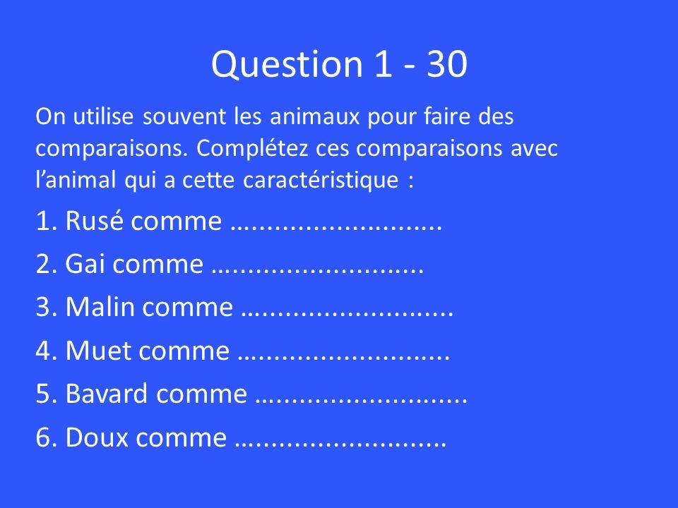 Question 1 - 30 On utilise souvent les animaux pour faire des comparaisons. Complétez ces comparaisons avec l'animal qui a cette caractéristique :