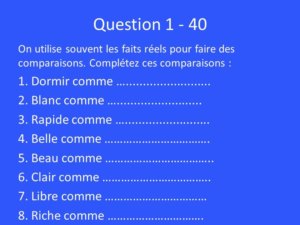 Question 1 - 40 1. Dormir comme ….........................