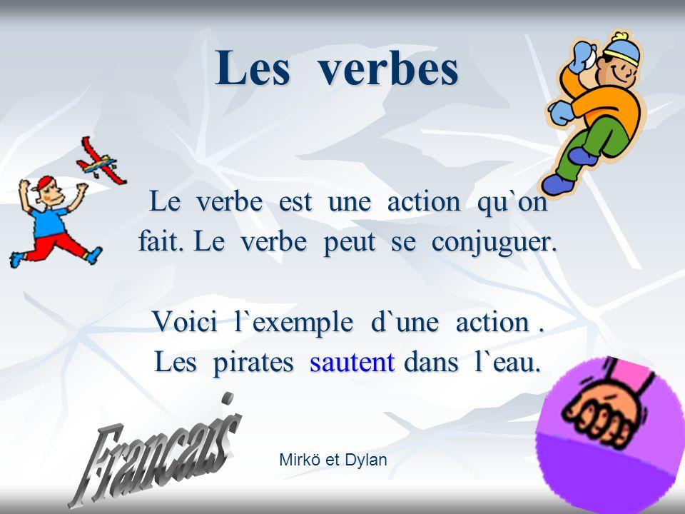 Francais Les verbes Le verbe est une action qu`on