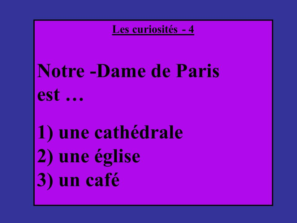 Notre -Dame de Paris est … 1) une cathédrale 2) une église 3) un café