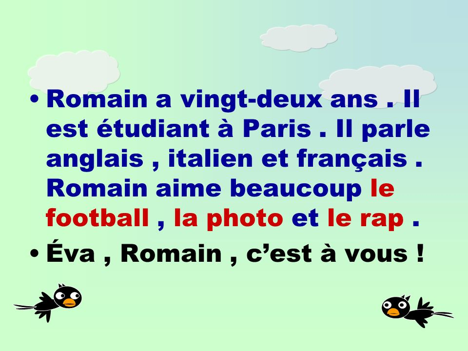 Romain a vingt-deux ans. Il est étudiant à Paris