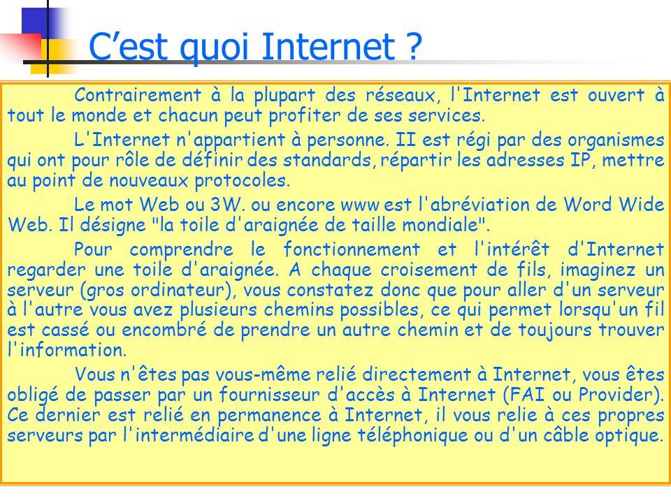 C'est quoi Internet Contrairement à la plupart des réseaux, l Internet est ouvert à tout le monde et chacun peut profiter de ses services.