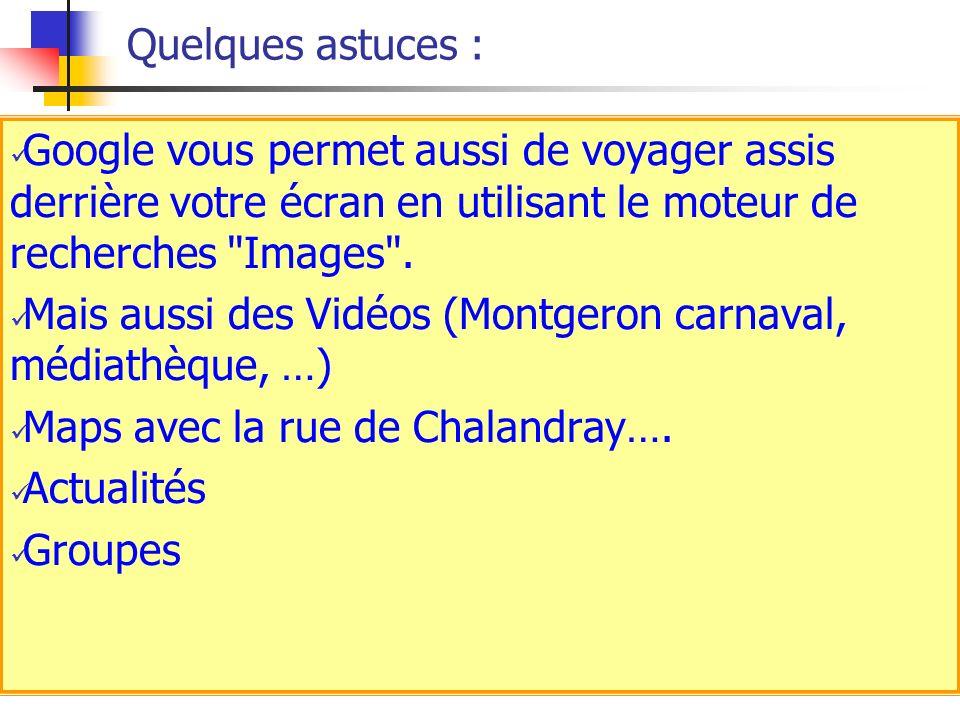 Quelques astuces : Google vous permet aussi de voyager assis derrière votre écran en utilisant le moteur de recherches Images .