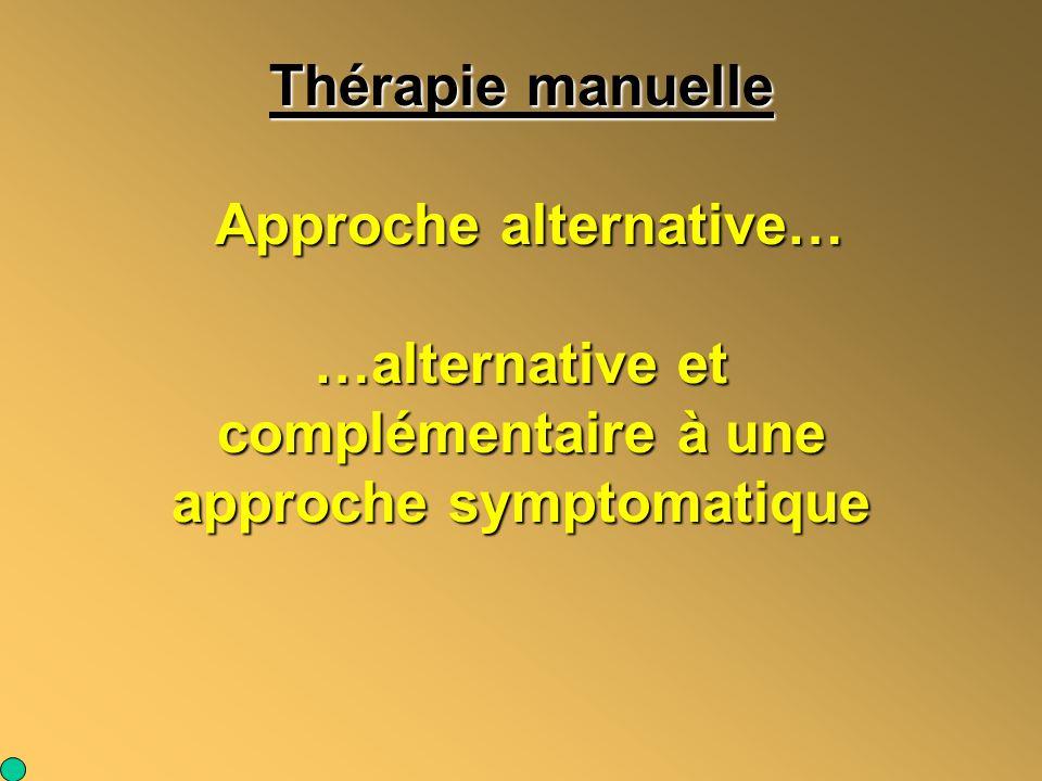Thérapie manuelle Approche alternative… …alternative et complémentaire à une approche symptomatique