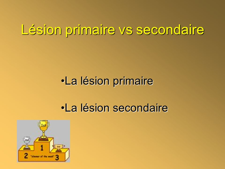 Lésion primaire vs secondaire