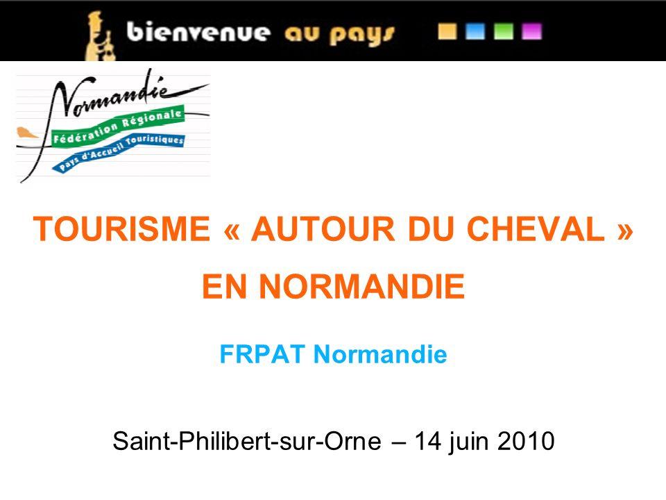 TOURISME « AUTOUR DU CHEVAL » EN NORMANDIE FRPAT Normandie Saint-Philibert-sur-Orne – 14 juin 2010