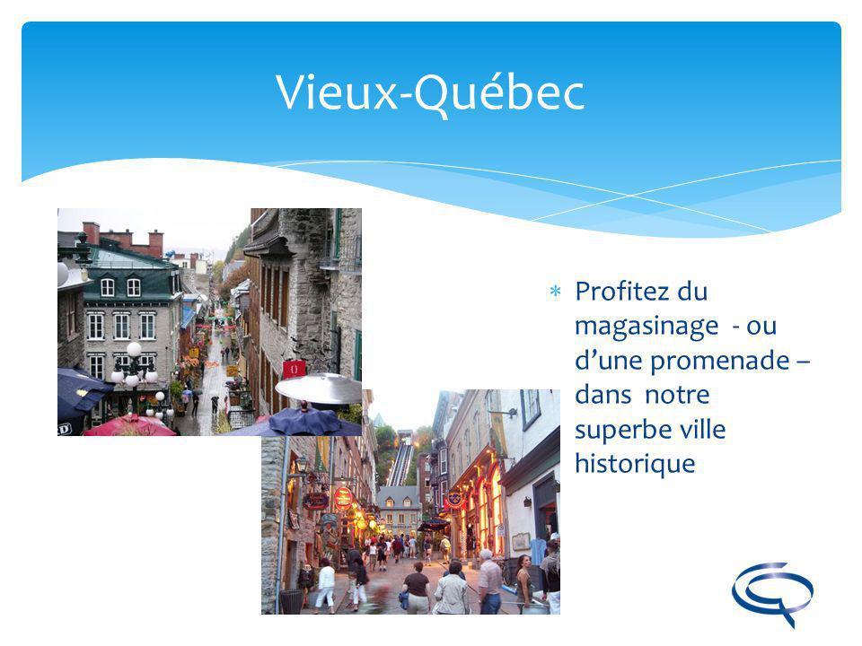 Vieux-Québec Profitez du magasinage - ou d'une promenade – dans notre superbe ville historique
