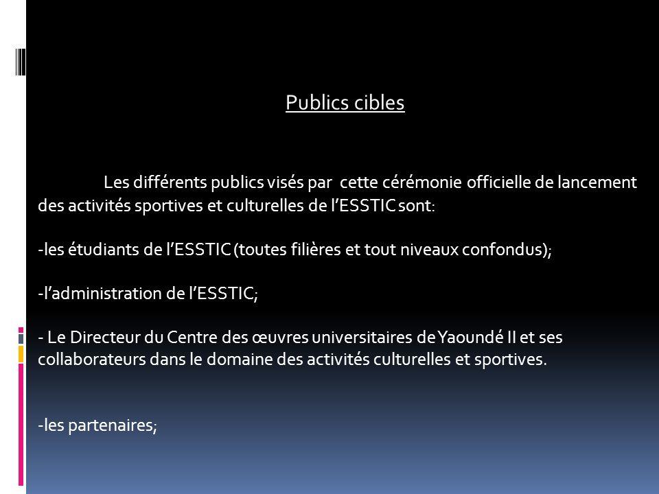 Publics cibles Les différents publics visés par cette cérémonie officielle de lancement des activités sportives et culturelles de l'ESSTIC sont:
