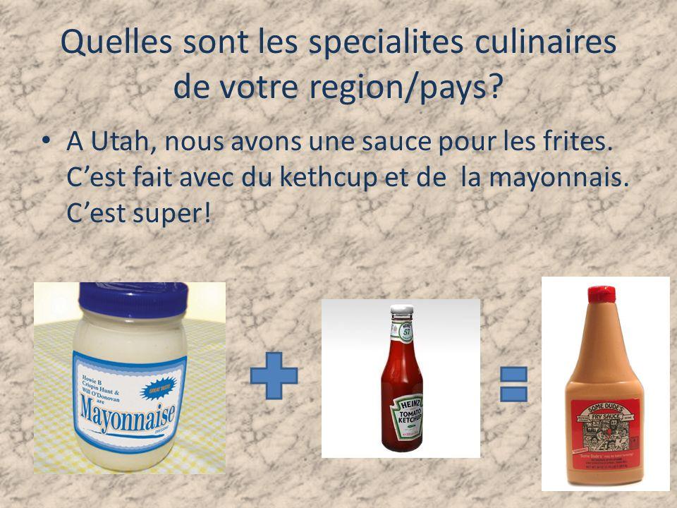 Quelles sont les specialites culinaires de votre region/pays