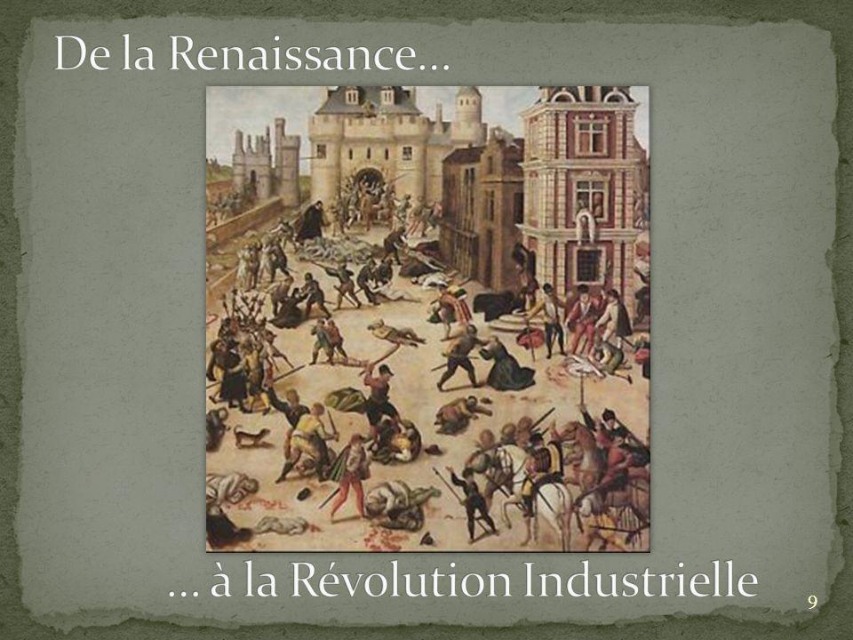 De la Renaissance… … à la Révolution Industrielle