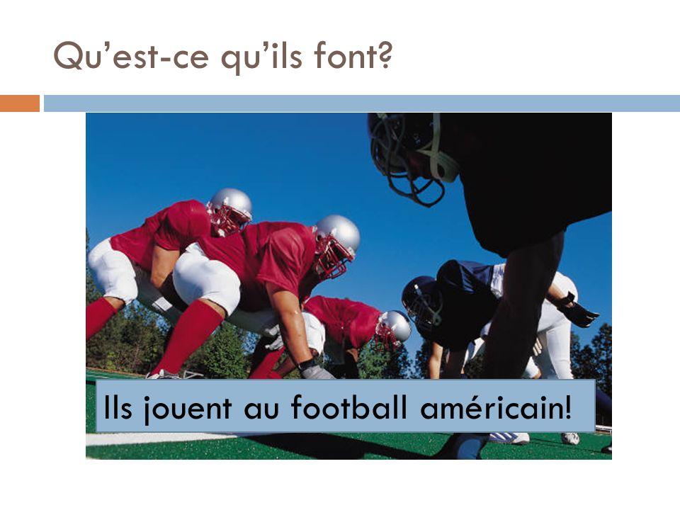 Qu'est-ce qu'ils font Ils jouent au football américain!